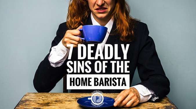 7 deadly sins of the home barista